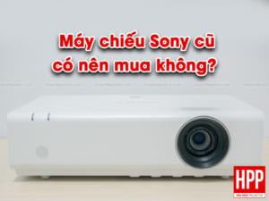 Có nên mua máy chiếu Sony cũ